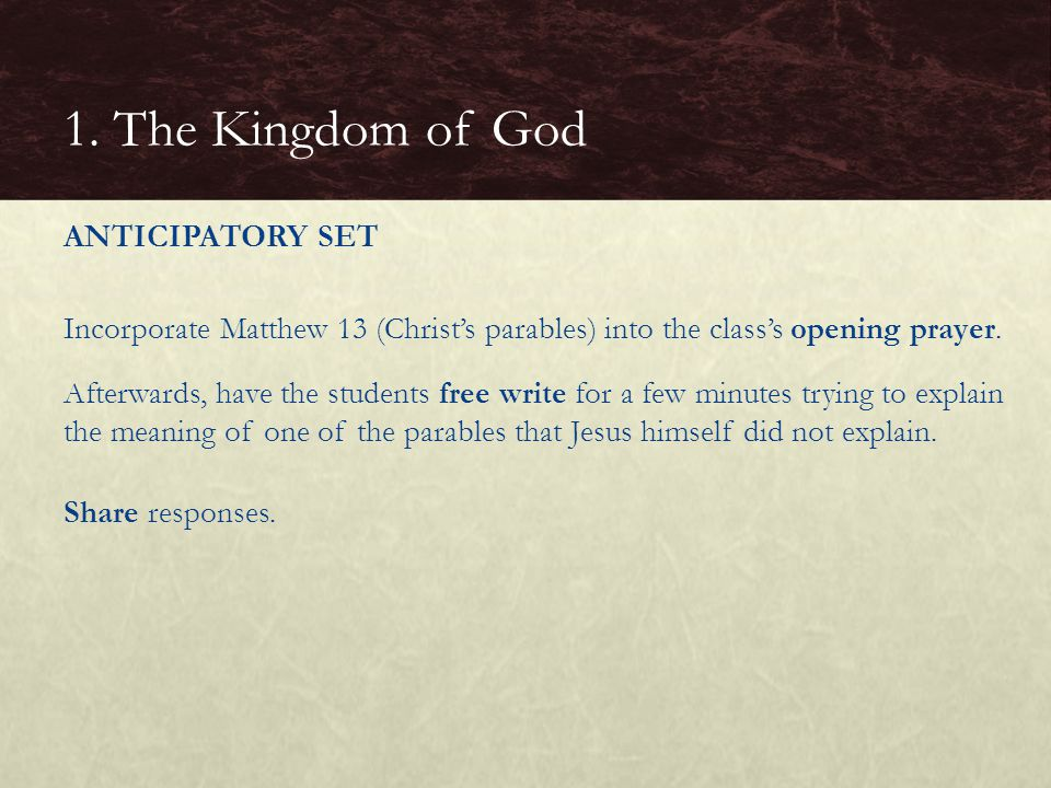 ANTICIPATORY SET Incorporate Matthew 13 (Christ's parables) into the class's opening prayer. Afterwards, have the students free write for a few minute
