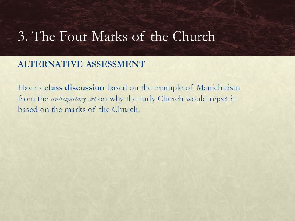 ALTERNATIVE ASSESSMENT Have a class discussion based on the example of Manichæism from the anticipatory set on why the early Church would reject it ba