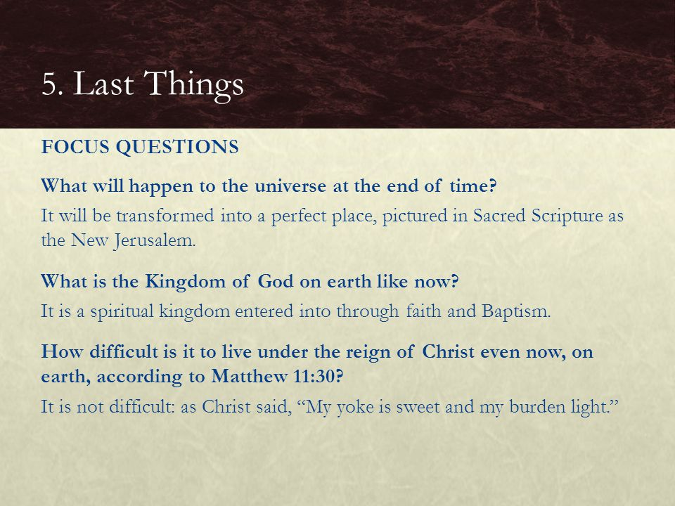 What will happen to the universe at the end of time? It will be transformed into a perfect place, pictured in Sacred Scripture as the New Jerusalem. W