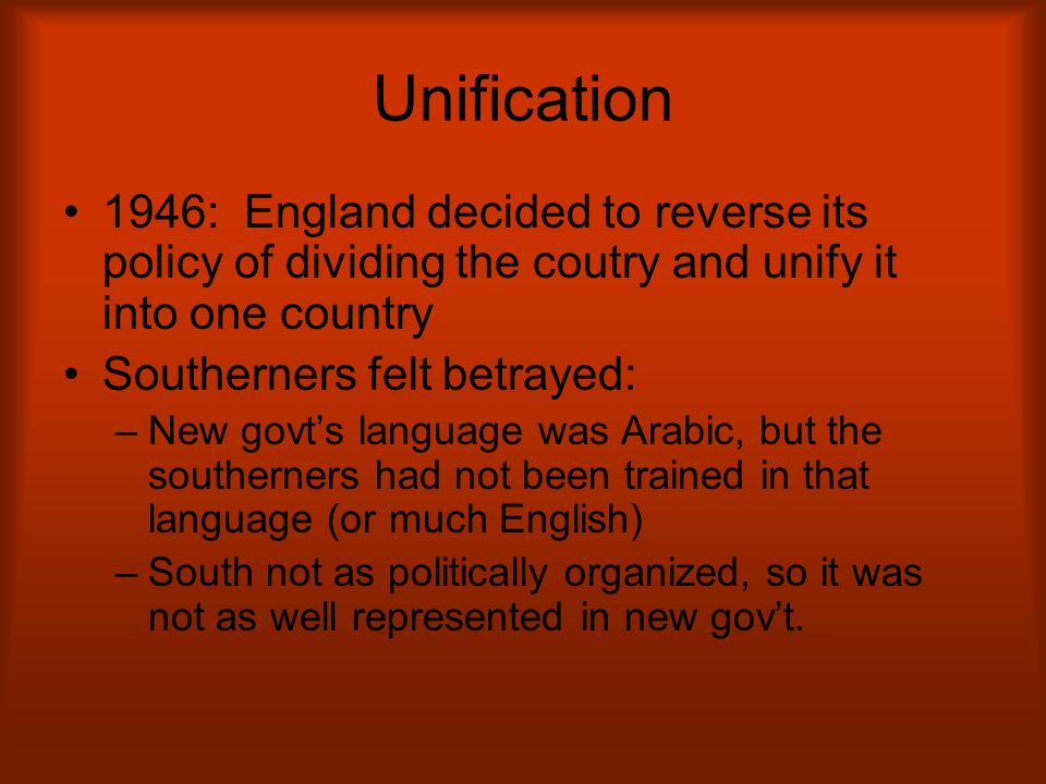 Unification 1946: England decided to reverse its policy of dividing the coutry and unify it into one country Southerners felt betrayed: –New govt's la