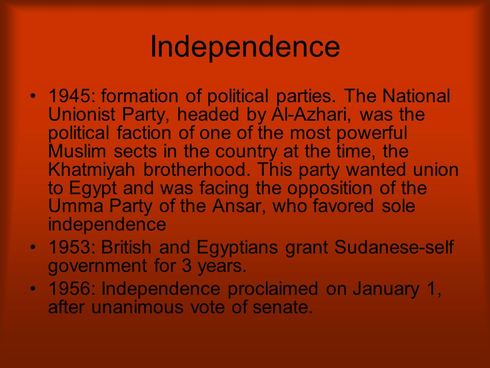 Independence 1945: formation of political parties. The National Unionist Party, headed by Al-Azhari, was the political faction of one of the most powe