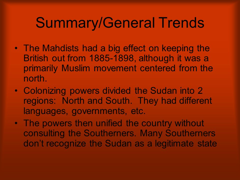 Summary/General Trends The Mahdists had a big effect on keeping the British out from 1885-1898, although it was a primarily Muslim movement centered f