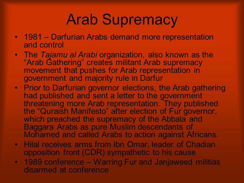 "Arab Supremacy 1981 – Darfurian Arabs demand more representation and control The Tajamu al Arabi organization, also known as the ""Arab Gathering"" crea"
