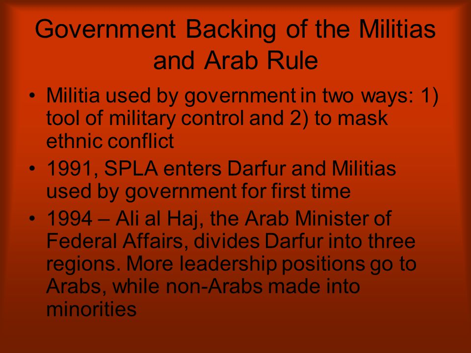 Government Backing of the Militias and Arab Rule Militia used by government in two ways: 1) tool of military control and 2) to mask ethnic conflict 19