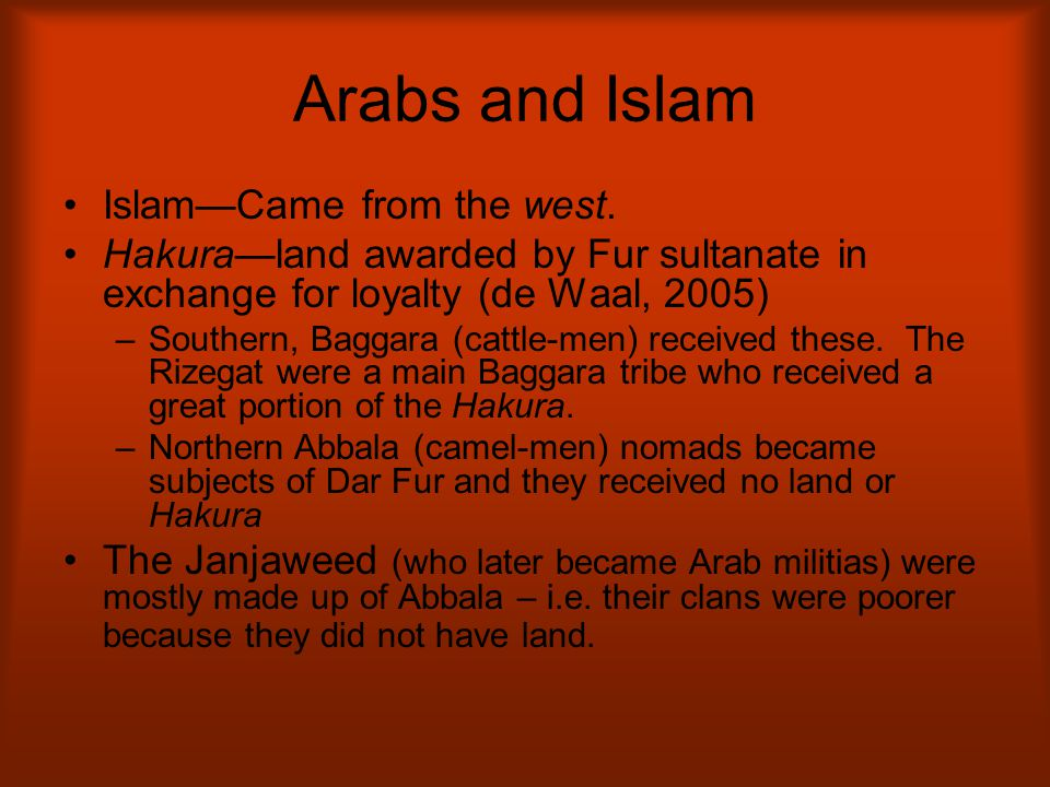 Origins of Janjaweed: History of the Rizeigat Janjaweed developed from tribal and economic conflicts involving the Abbala Rizeigat Began with Sheikh Hilal Mohamed Abdalla of the Um Julal Moved to Aamo to ally himself with Ereigat [who are they?] and bring in Arabs from Chad to develop a following
