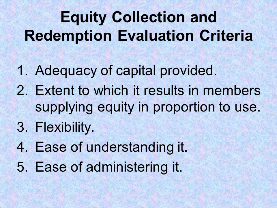 Equity Collection and Redemption Evaluation Criteria 1.Adequacy of capital provided.