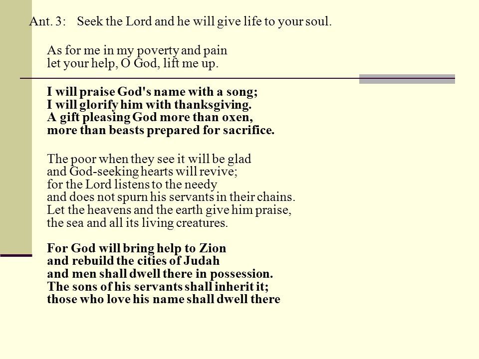 Ant. 3:Seek the Lord and he will give life to your soul.