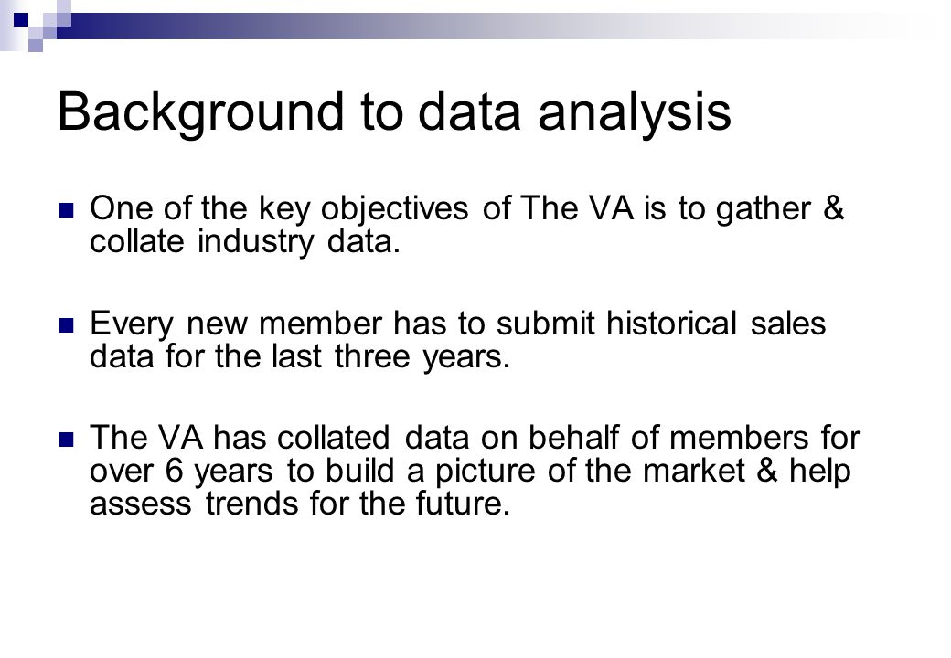 Background to data analysis One of the key objectives of The VA is to gather & collate industry data.