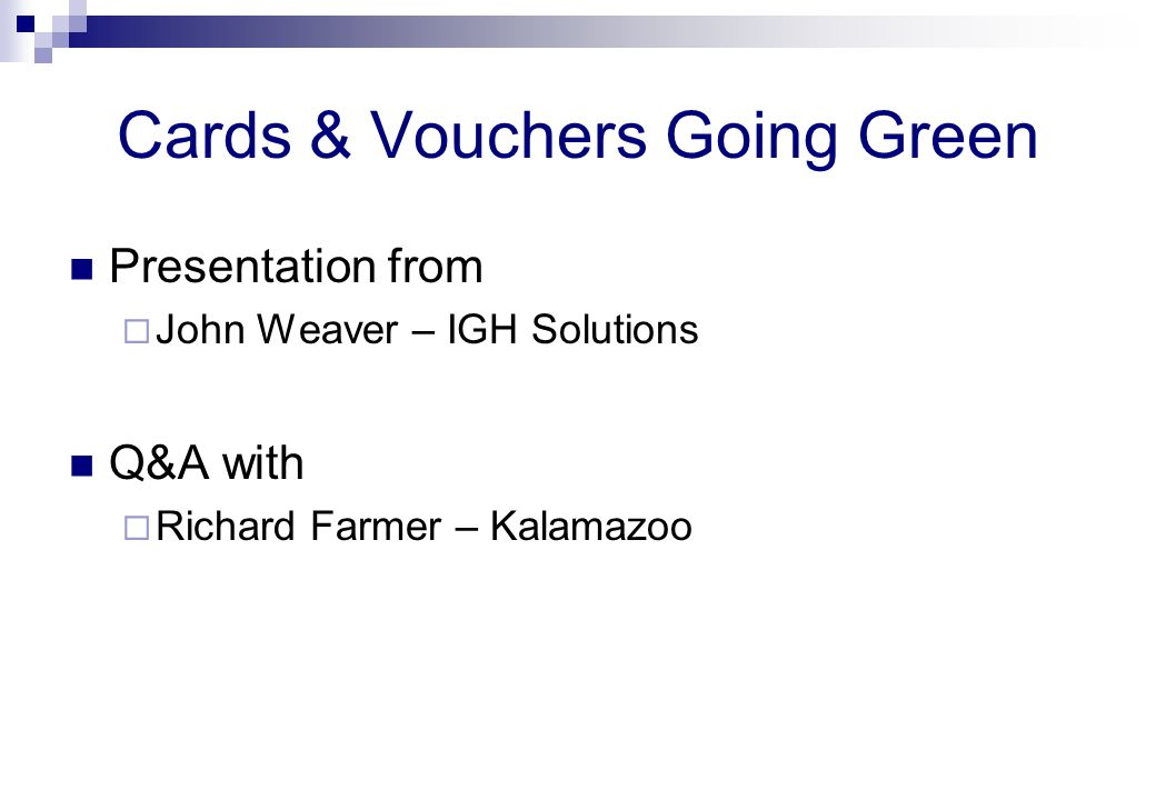 Cards & Vouchers Going Green Presentation from  John Weaver – IGH Solutions Q&A with  Richard Farmer – Kalamazoo
