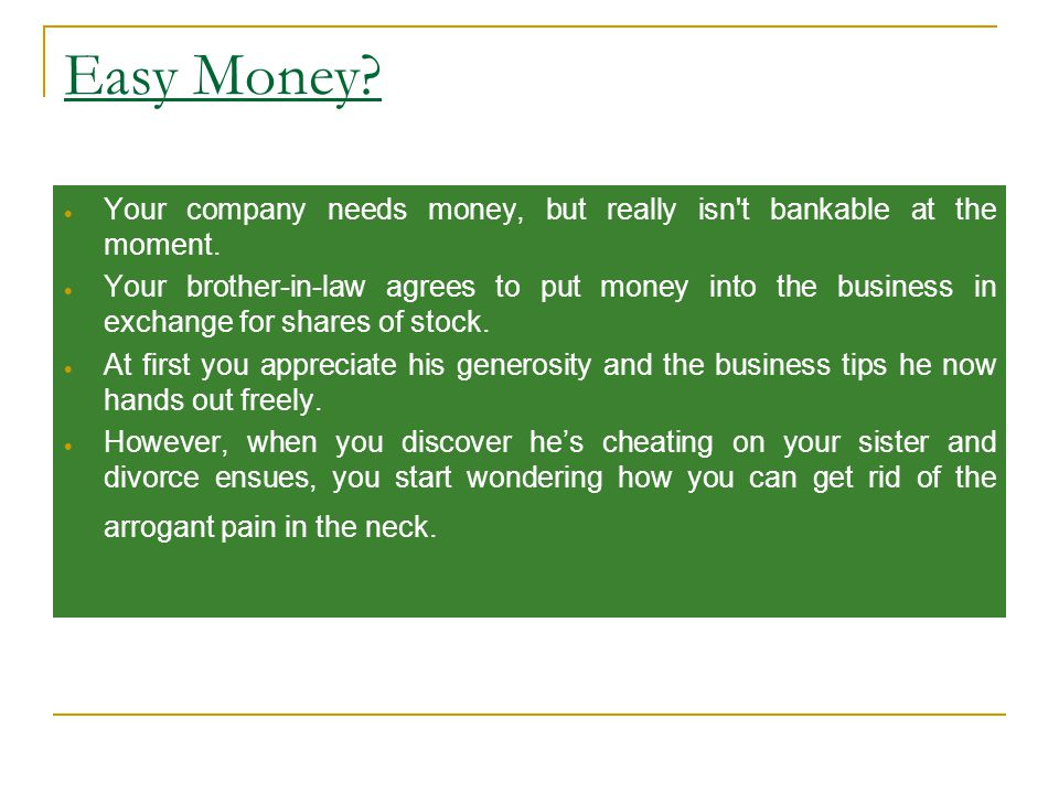 Easy Money.  Your company needs money, but really isn t bankable at the moment.