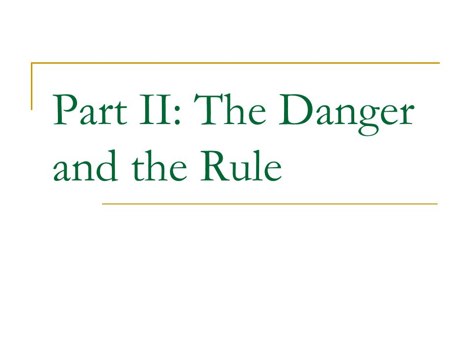 Part II: The Danger and the Rule