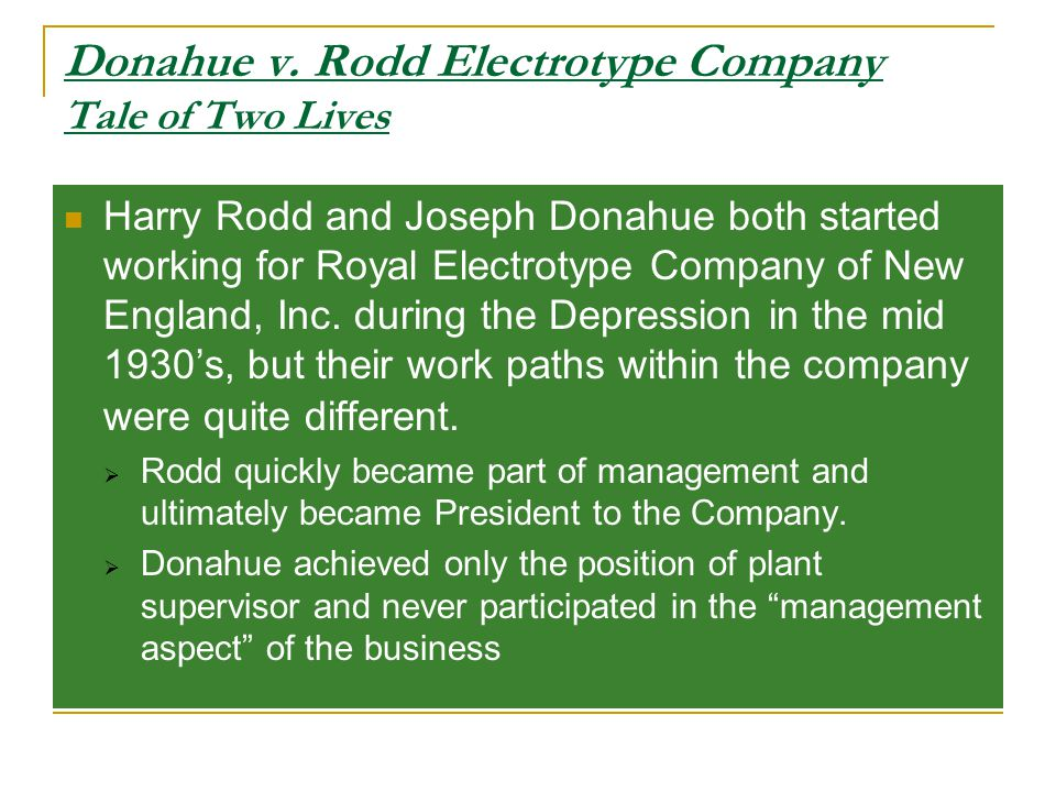 Donahue v. Rodd Electrotype Company Tale of Two Lives Harry Rodd and Joseph Donahue both started working for Royal Electrotype Company of New England,