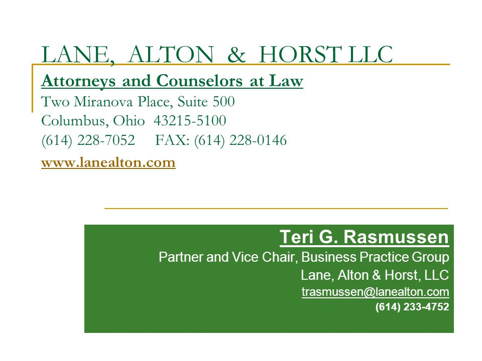 LANE, ALTON & HORST LLC Attorneys and Counselors at Law Two Miranova Place, Suite 500 Columbus, Ohio 43215-5100 (614) 228-7052 FAX: (614) 228-0146 www.lanealton.com www.lanealton.com Teri G.