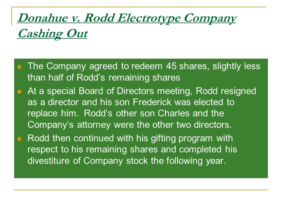 Donahue v. Rodd Electrotype Company Cashing Out The Company agreed to redeem 45 shares, slightly less than half of Rodd's remaining shares At a specia