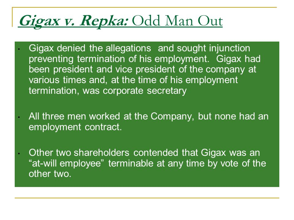 Gigax v. Repka: Odd Man Out Gigax denied the allegations and sought injunction preventing termination of his employment. Gigax had been president and