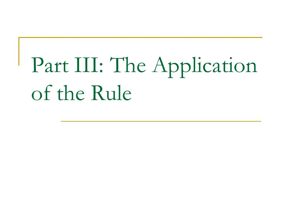Part III: The Application of the Rule