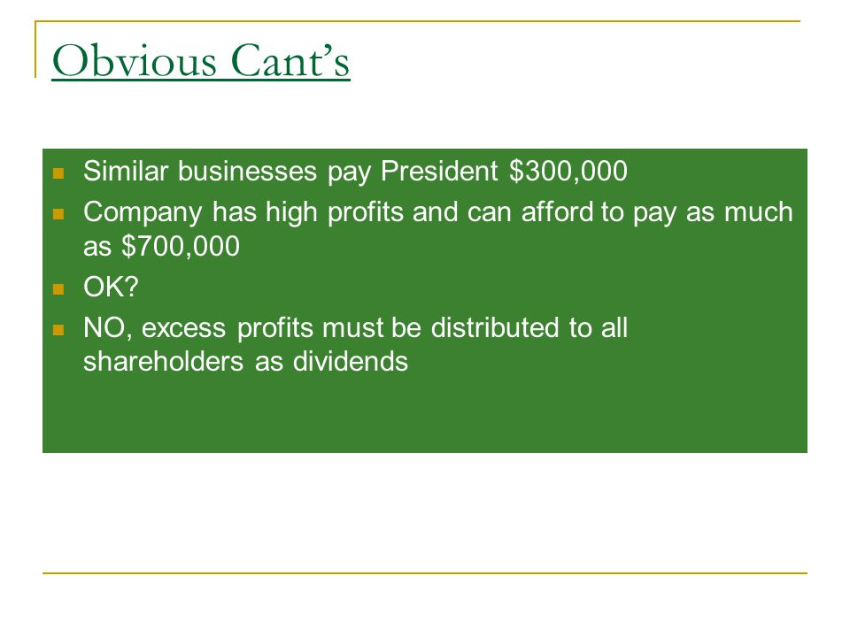 Obvious Cant's Similar businesses pay President $300,000 Company has high profits and can afford to pay as much as $700,000 OK.
