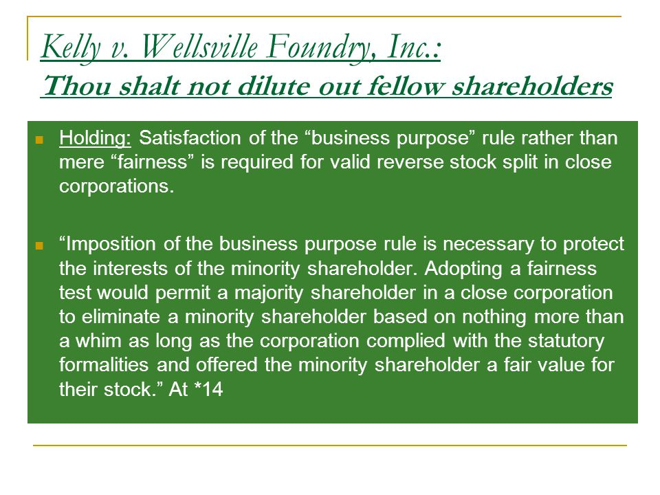 """Kelly v. Wellsville Foundry, Inc.: Thou shalt not dilute out fellow shareholders Holding: Satisfaction of the """"business purpose"""" rule rather than mere"""
