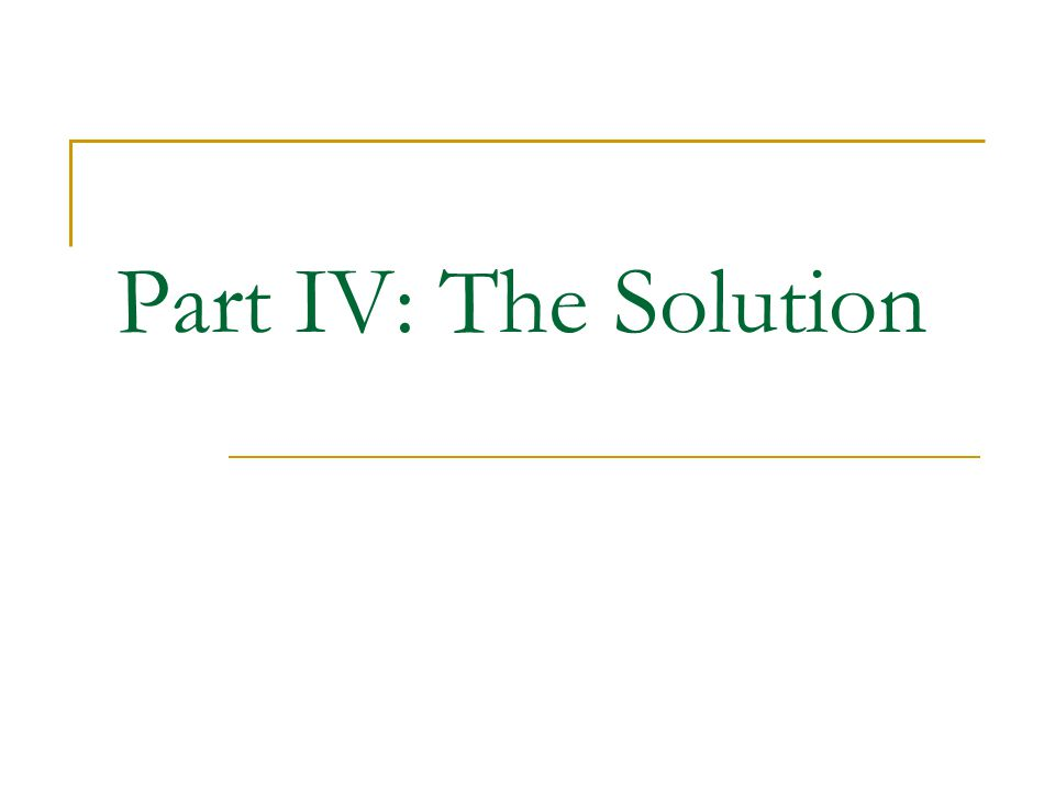 Part IV: The Solution