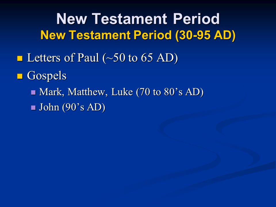 New Testament Period New Testament Period (30-95 AD) Letters of Paul (~50 to 65 AD) Letters of Paul (~50 to 65 AD) Gospels Gospels Mark, Matthew, Luke