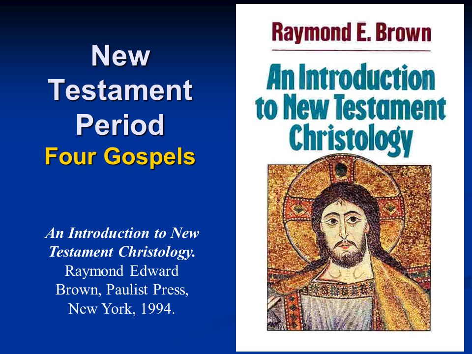 New Testament Period Four Gospels An Introduction to New Testament Christology.
