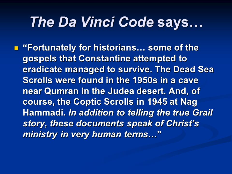The Da Vinci Code says… Fortunately for historians… some of the gospels that Constantine attempted to eradicate managed to survive.