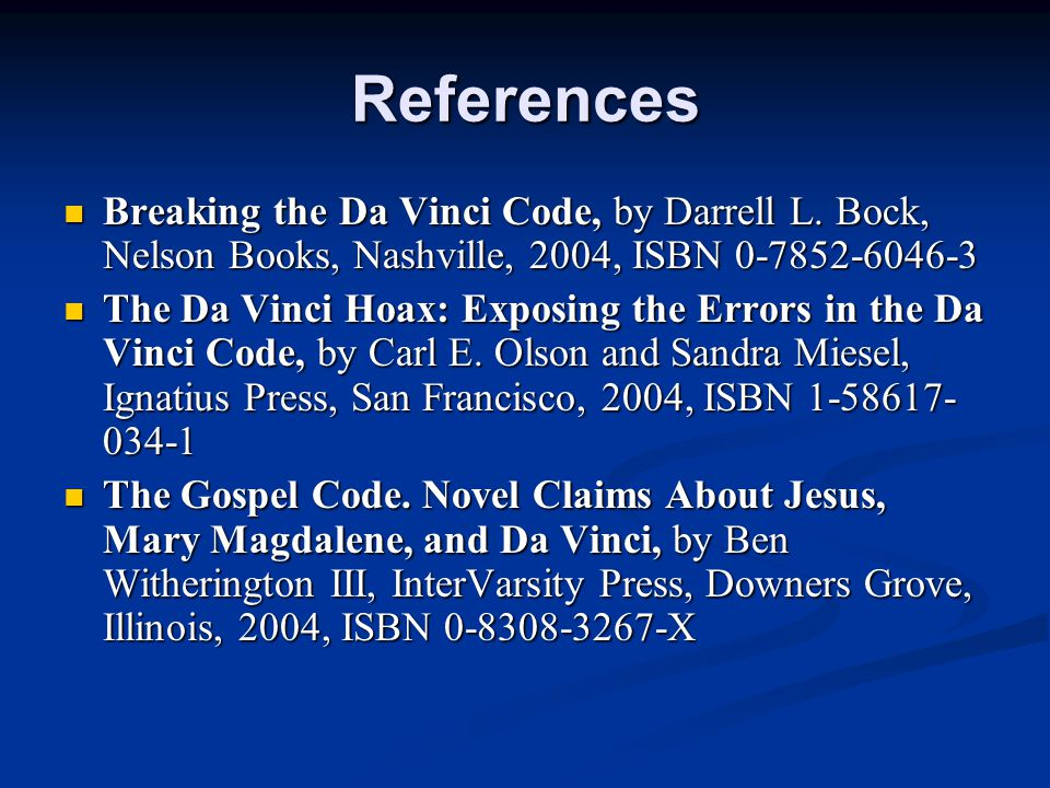 References Breaking the Da Vinci Code, by Darrell L.
