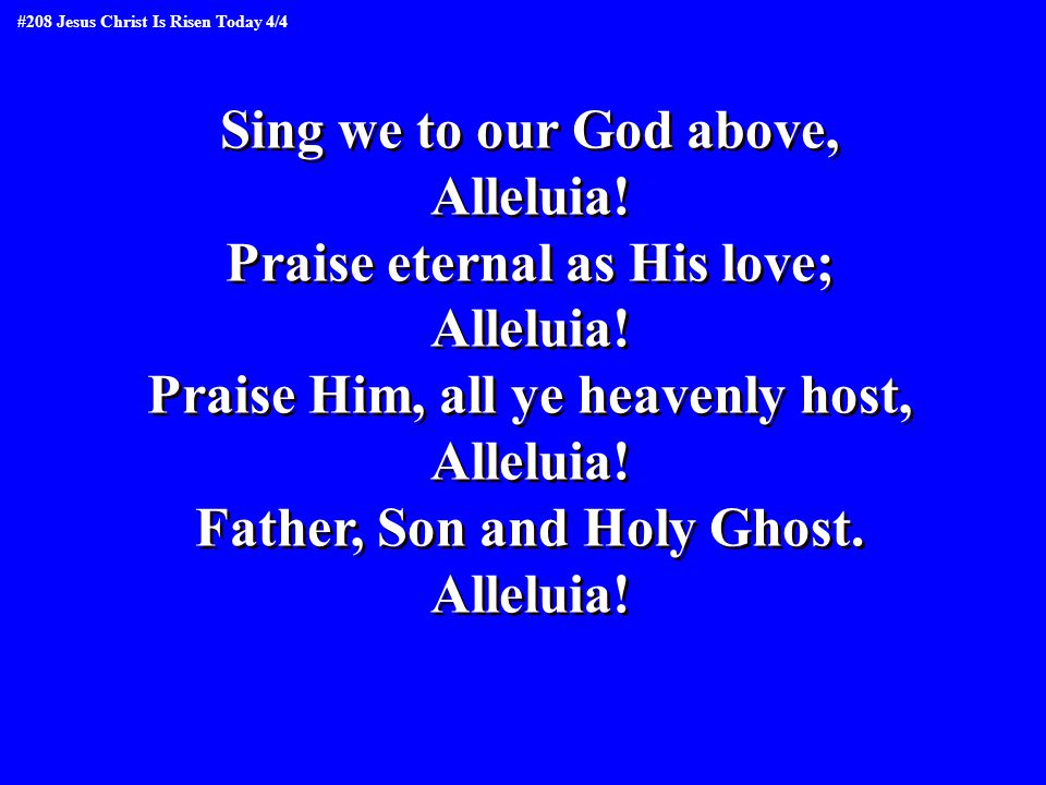 Sing we to our God above, Alleluia. Praise eternal as His love; Alleluia.