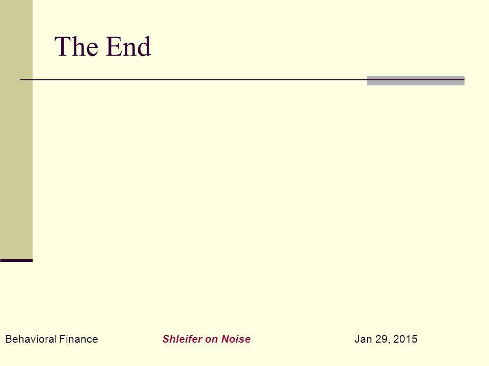 Behavioral Finance Shleifer on Noise Jan 29, 2015 The End