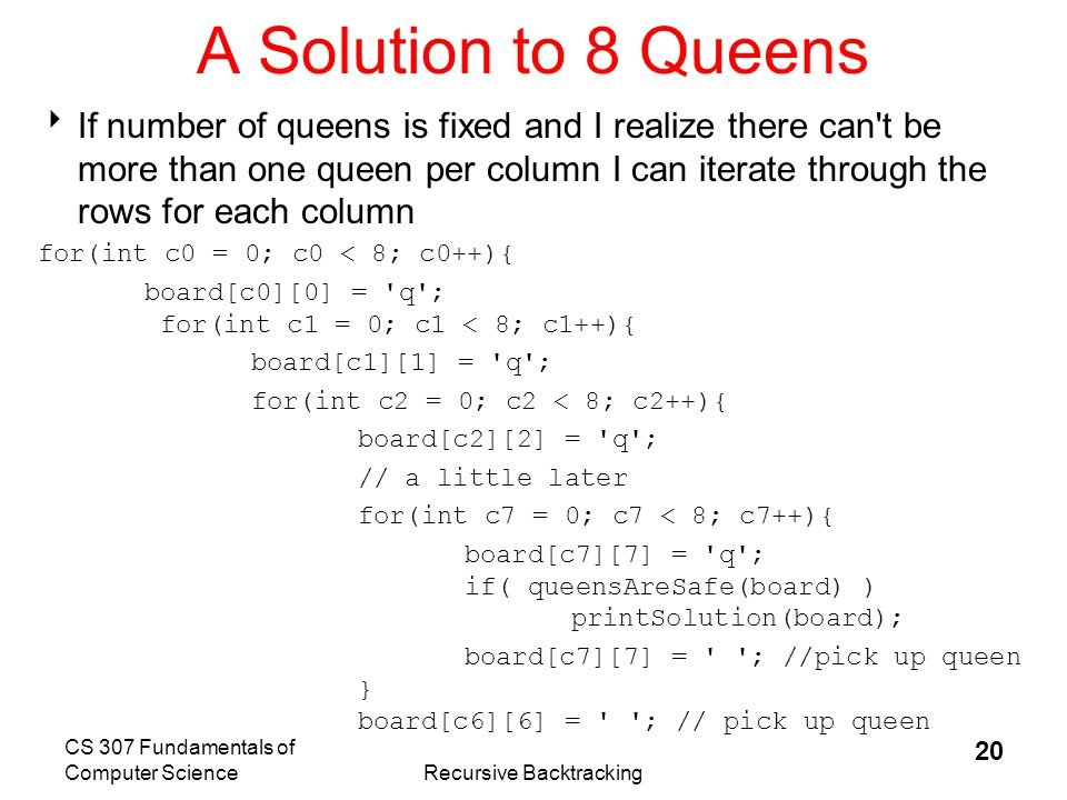 CS 307 Fundamentals of Computer ScienceRecursive Backtracking 21 N Queens  The problem with N queens is you don t know how many for loops to write.