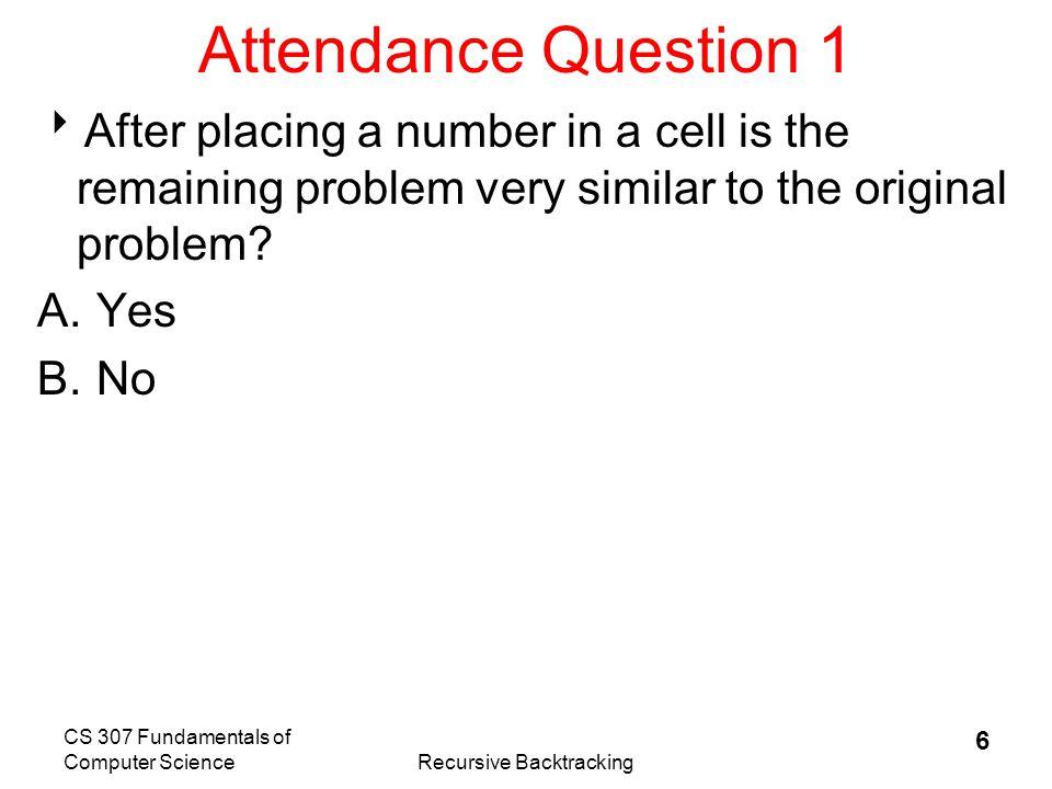 CS 307 Fundamentals of Computer ScienceRecursive Backtracking 7 Solving Sudoku – Later Steps 112124 1248 12489 uh oh!