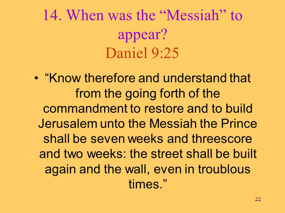 21 13. When did this prophecy begin. Daniel 9:24-27 24.