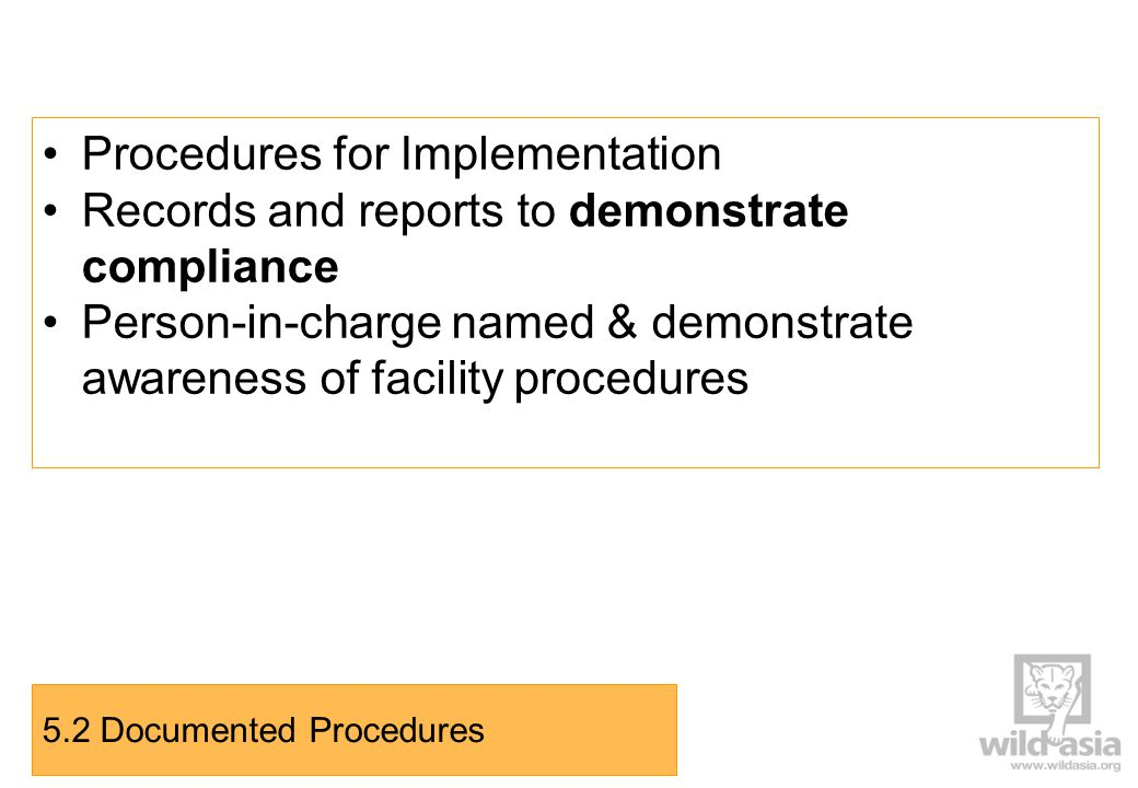 Procedures for Implementation Records and reports to demonstrate compliance Person-in-charge named & demonstrate awareness of facility procedures 5.2 Documented Procedures