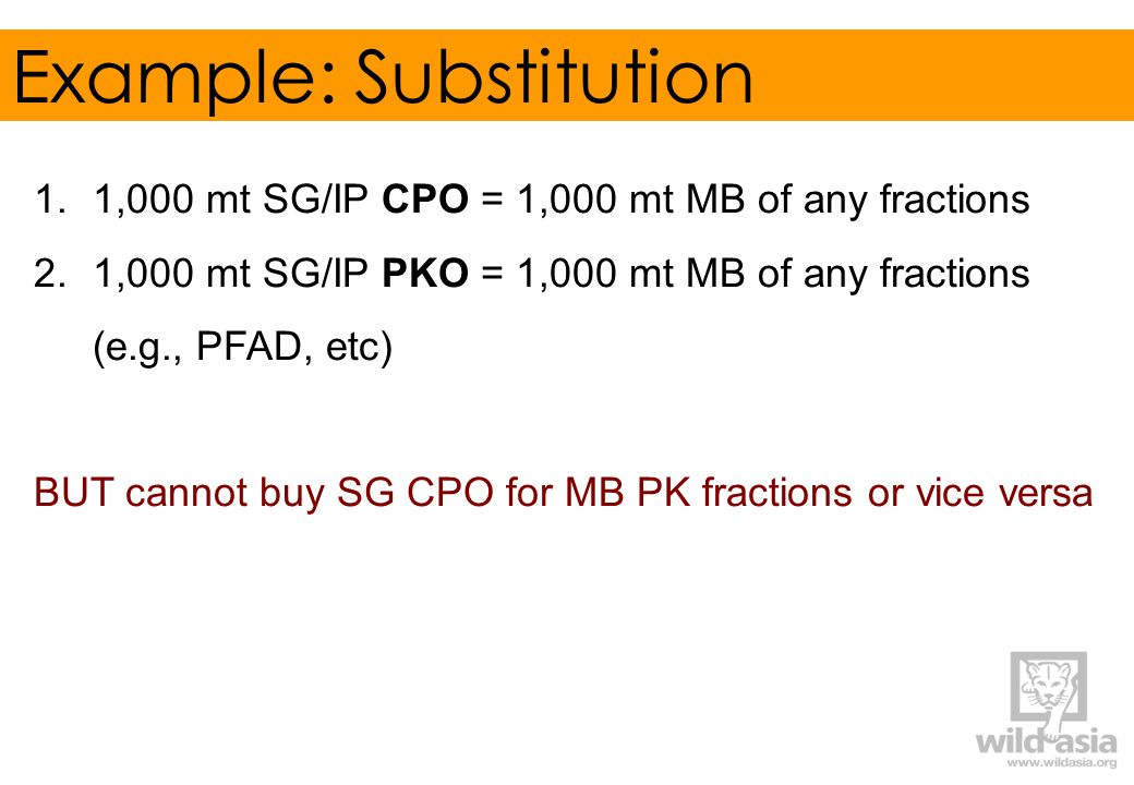 1.1,000 mt SG/IP CPO = 1,000 mt MB of any fractions 2.1,000 mt SG/IP PKO = 1,000 mt MB of any fractions (e.g., PFAD, etc) BUT cannot buy SG CPO for MB PK fractions or vice versa Example: Substitution