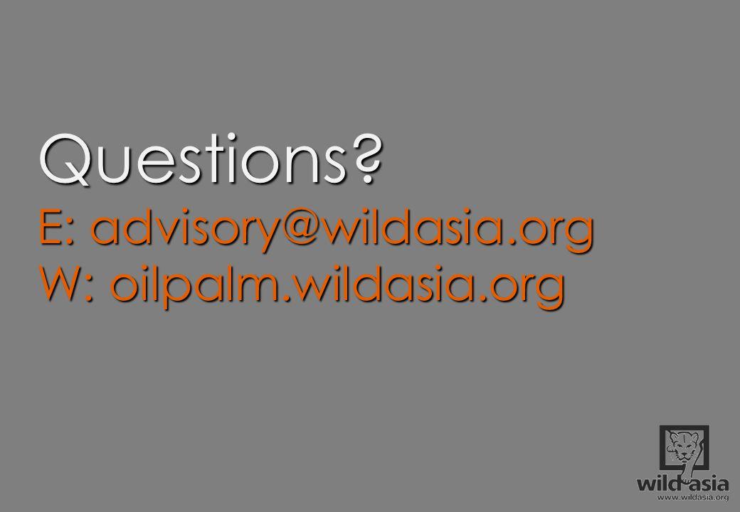 Questions E: advisory@wildasia.org W: oilpalm.wildasia.org
