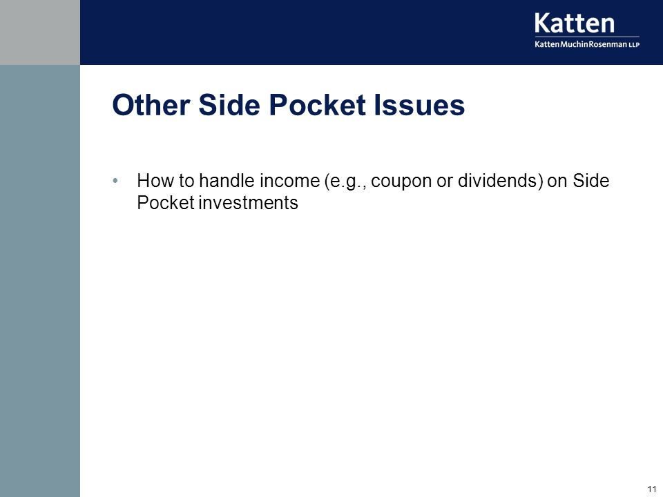 11 Other Side Pocket Issues How to handle income (e.g., coupon or dividends) on Side Pocket investments
