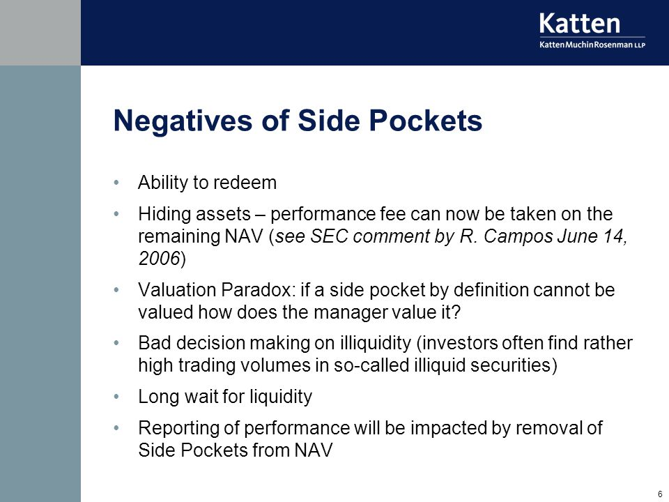 6 Negatives of Side Pockets Ability to redeem Hiding assets – performance fee can now be taken on the remaining NAV (see SEC comment by R.