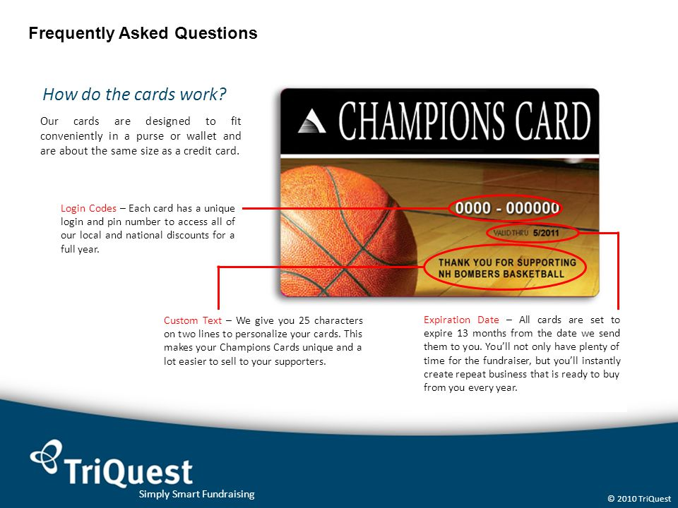 Simply Smart Fundraising © 2010 TriQuest Frequently Asked Questions How do the cards work.