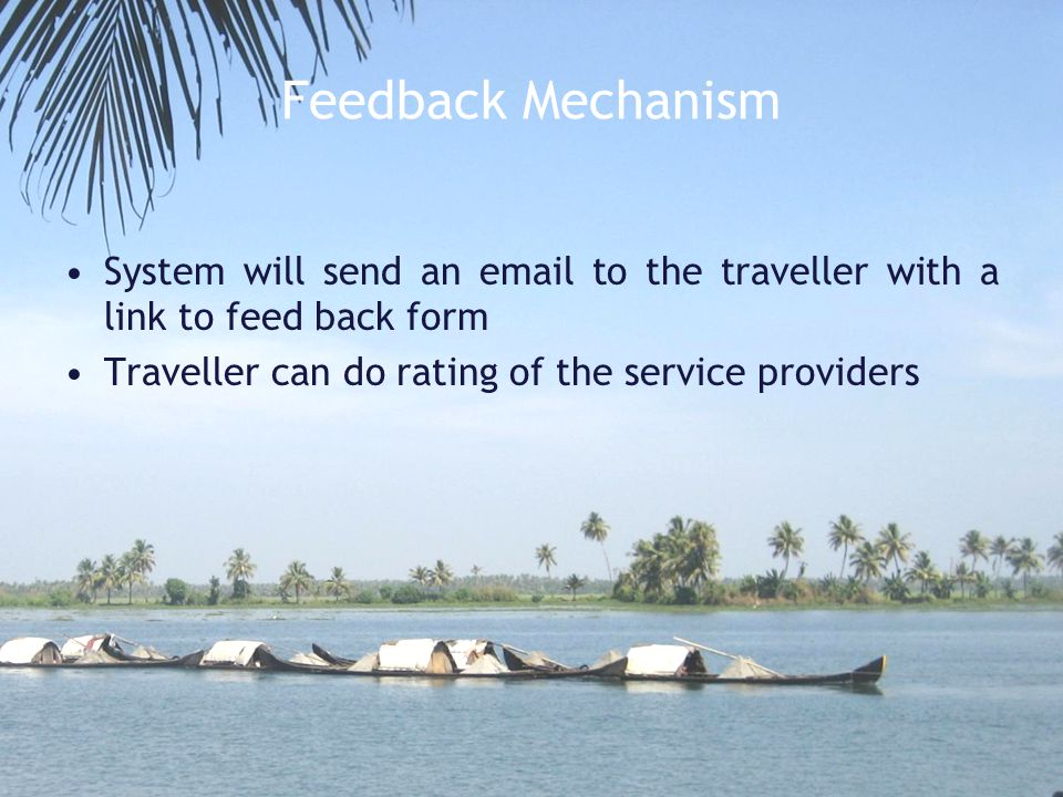 Feedback Mechanism System will send an email to the traveller with a link to feed back form Traveller can do rating of the service providers