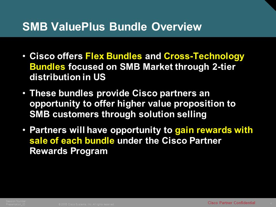 4 © 2005 Cisco Systems, Inc. All rights reserved. Cisco Partner Confidential Session Number Presentation_ID SMB ValuePlus Bundle Overview Cisco offers