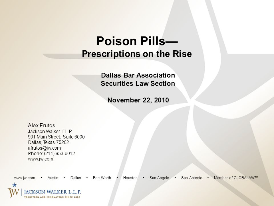 Alex Frutos Jackson Walker L.L.P. 901 Main Street, Suite 6000 Dallas, Texas 75202 afrutos@jw.com Phone: (214) 953-6012 www.jw.com Poison Pills— Prescr