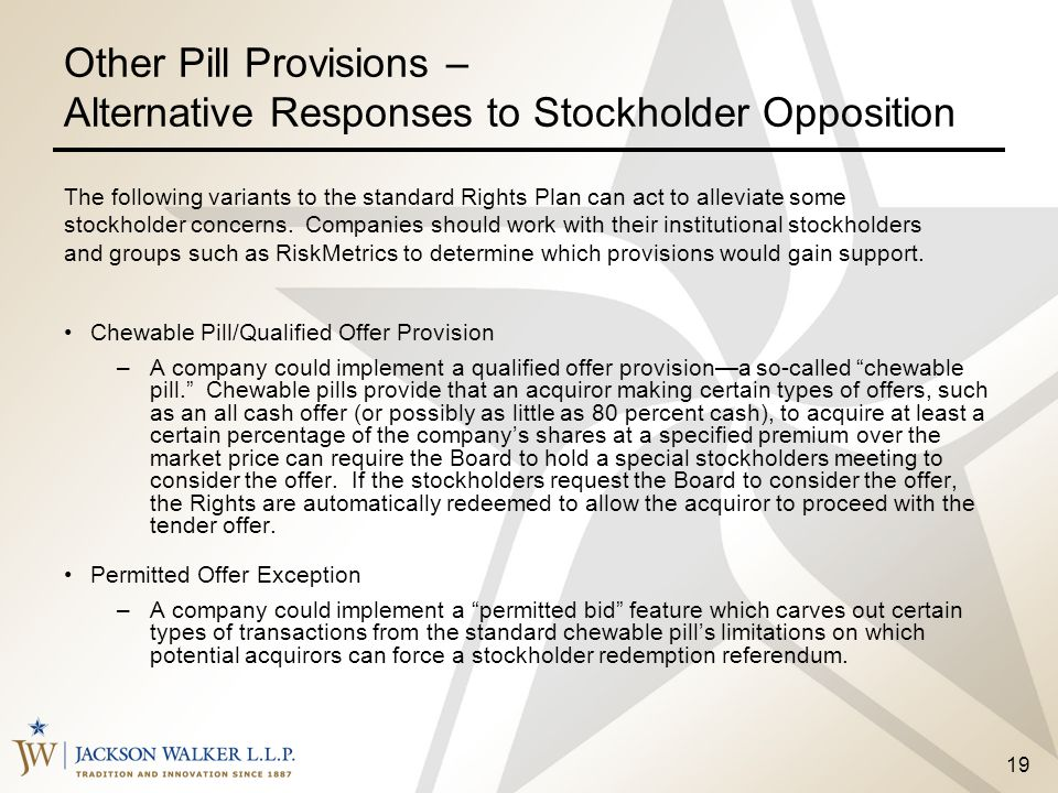 19 Other Pill Provisions – Alternative Responses to Stockholder Opposition Chewable Pill/Qualified Offer Provision –A company could implement a qualif