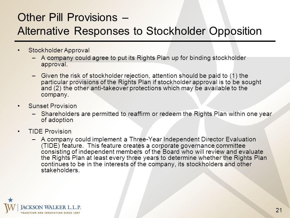 21 Other Pill Provisions – Alternative Responses to Stockholder Opposition Stockholder Approval –A company could agree to put its Rights Plan up for b