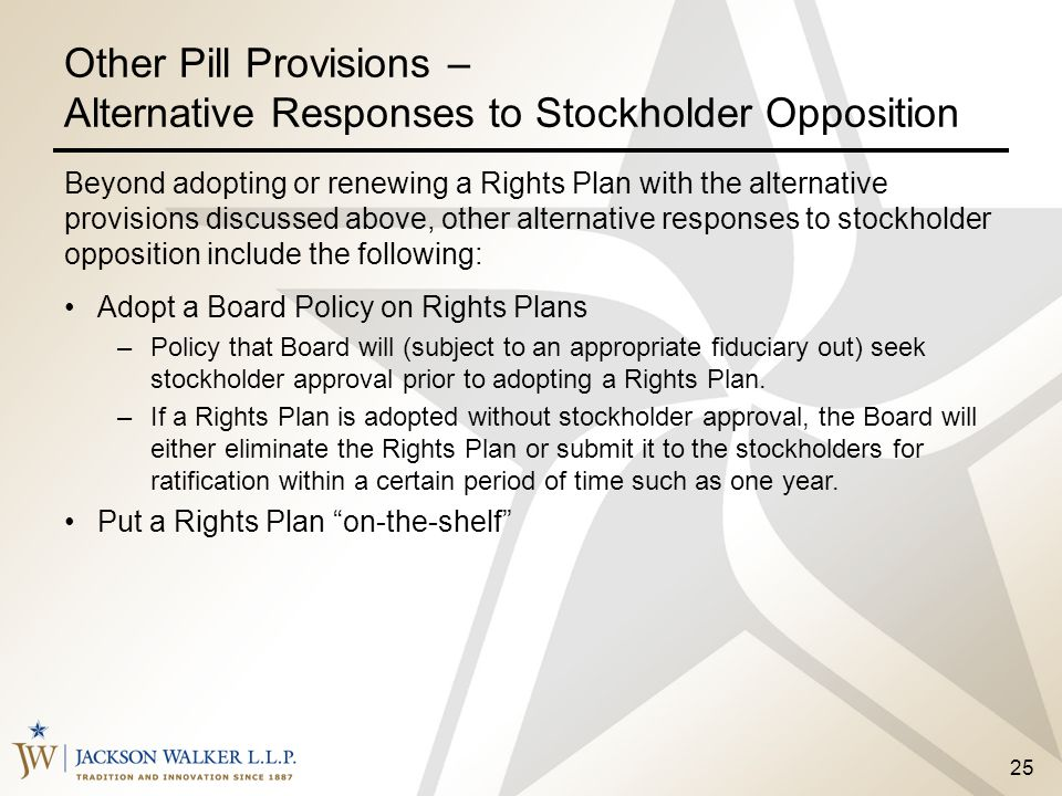 25 Other Pill Provisions – Alternative Responses to Stockholder Opposition Beyond adopting or renewing a Rights Plan with the alternative provisions d