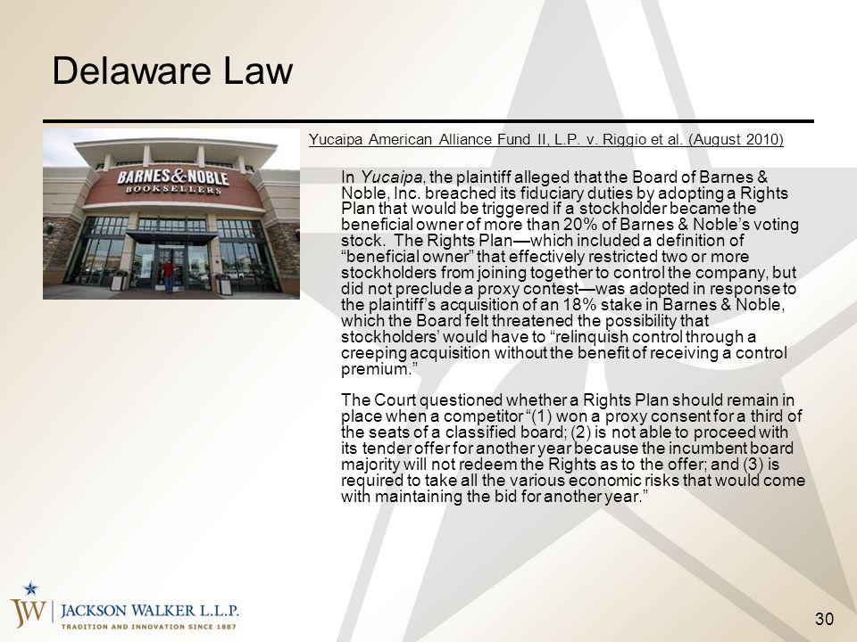 30 Delaware Law Yucaipa American Alliance Fund II, L.P. v. Riggio et al. (August 2010) In Yucaipa, the plaintiff alleged that the Board of Barnes & No