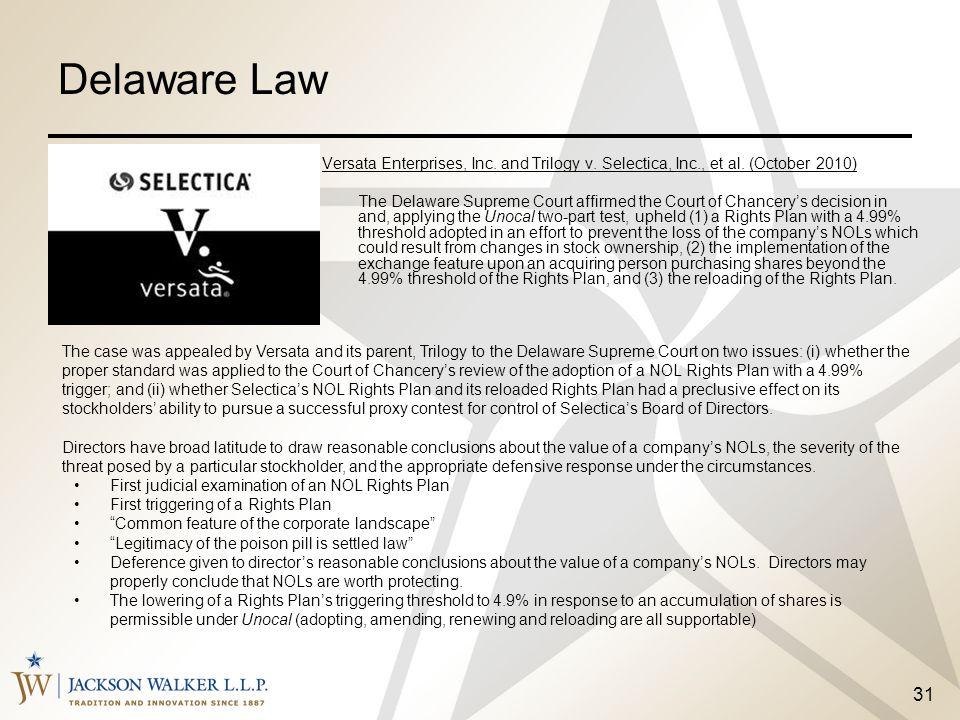 31 Delaware Law Versata Enterprises, Inc. and Trilogy v. Selectica, Inc., et al. (October 2010) The Delaware Supreme Court affirmed the Court of Chanc