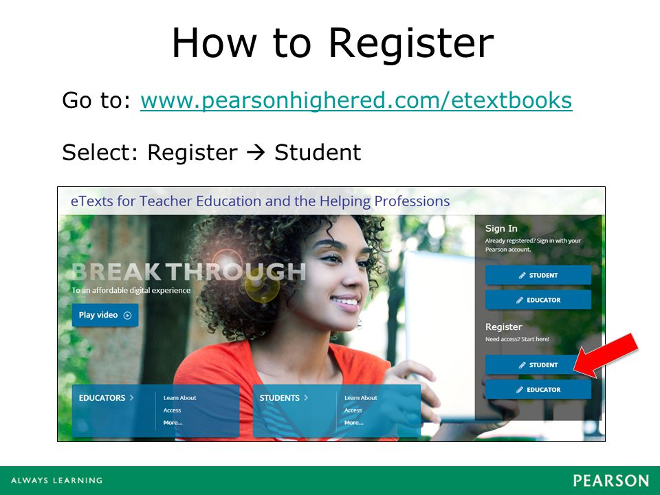 How to Register Go to: www.pearsonhighered.com/etextbookswww.pearsonhighered.com/etextbooks Select: Register  Student