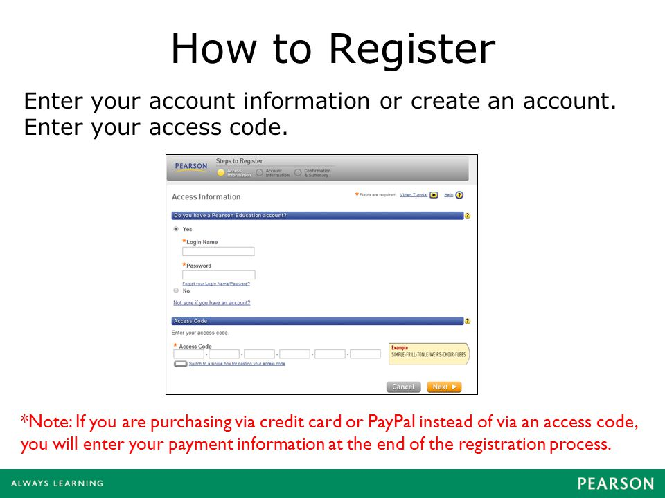 How to Register Enter your account information or create an account. Enter your access code. *Note: If you are purchasing via credit card or PayPal in