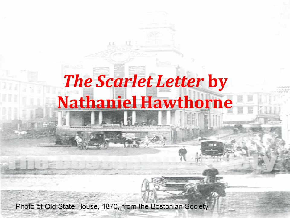 The Scarlet Letter by Nathaniel Hawthorne Photo of Old State House, 1870, from the Bostonian Society