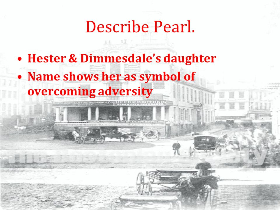 Describe Pearl. Hester & Dimmesdale's daughter Name shows her as symbol of overcoming adversity